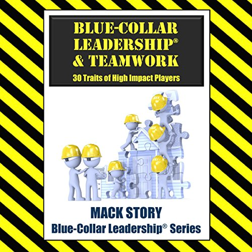 Blue-Collar Leadership & Teamwork: 30 Traits of High Impact Players audiobook cover art