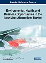 Environmental, Health, and Business Opportunities in the New Meat Alternatives Market (Advances in Business Strategy and Competitive Advantage)