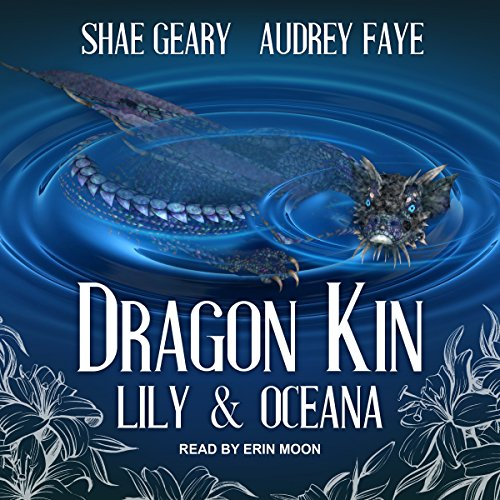 Lily & Oceana     The Dragon Kin Series, Book 2              By:                                                                                                                                 Audrey Faye,                                                                                        Shae Geary                               Narrated by:                                                                                                                                 Erin Moon                      Length: 5 hrs and 17 mins     2 ratings     Overall 4.5