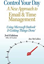 Control Your Day: A New Approach to Email and Time Management Using Microsoft® Outlook and the concepts of Getting Things Done®