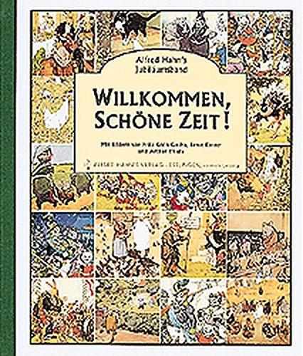 Willkommen, schöne Zeit!: Jubiläumsausgabe - 100 Jahre Alfred Hahn's Verlag