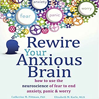 Rewire Your Anxious Brain     How to Use the Neuroscience of Fear to End Anxiety, Panic, and Worry              By:                                                                                                                                 Catherine M. Pittman PhD,                                                                                        Elizabeth M. Karle MLIS                               Narrated by:                                                                                                                                 Susannah Mars                      Length: 6 hrs and 30 mins     462 ratings     Overall 4.3