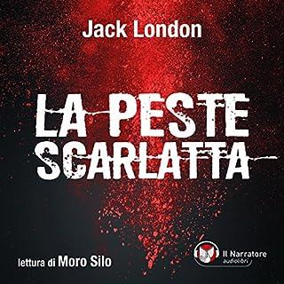 La peste scarlatta                   Di:                                                                                                                                 Jack London                               Letto da:                                                                                                                                 Moro Silo                      Durata:  3 ore e 12 min     56 recensioni     Totali 4,0