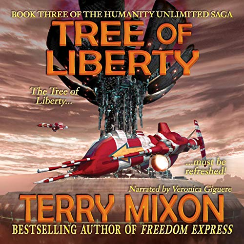 Tree of Liberty     Book 3 of the Humanity Unlimited Saga              By:                                                                                                                                 Terry Mixon                               Narrated by:                                                                                                                                 Veronica Giguere                      Length: 8 hrs     Not rated yet     Overall 0.0