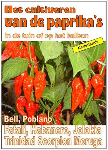 Het cultiveren van de paprika's in de tuin of op het balkon (Tuingroenten Book 9311)