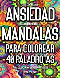 Cómo Controlar La Ansiedad Pintando Ilustraciones de Mandalas Para Colorear.: 40 Palabrotas Para Colorear (Antiestrés) Para Adultos.