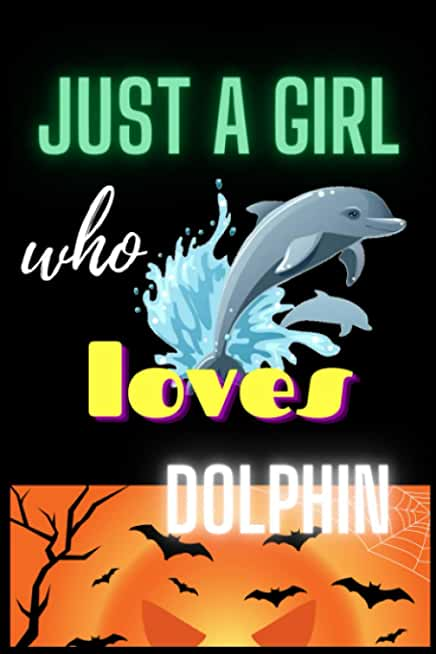 JUST A GIRL who LOVES DOLPHIN: Halloween cute school notebook Journal Gift