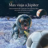 Max viaja a Júpiter: Una aventura de ciencias con el perro Max (Science Adventures With Max Th)