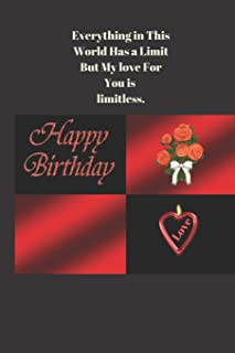 Everything in This World Has a Limit But My love For You is limitless.: Birthday Card / NoteBook Journal Gift For Friends family and loved One ( Can Be used in place of Regular Birthday Card )