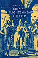 The Play of Ideas in Russian Enlightenment Theater (Niu Slavic, East European, and Eurasian Studies)