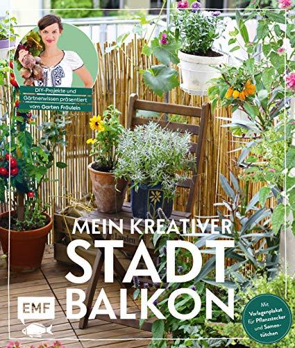 Mein kreativer Stadtbalkon – DIY-Projekte und Gärtnerwissen präsentiert vom Garten Fräulein: Mit Vorlagenplakat für Pflanzstecker und Samentütchen