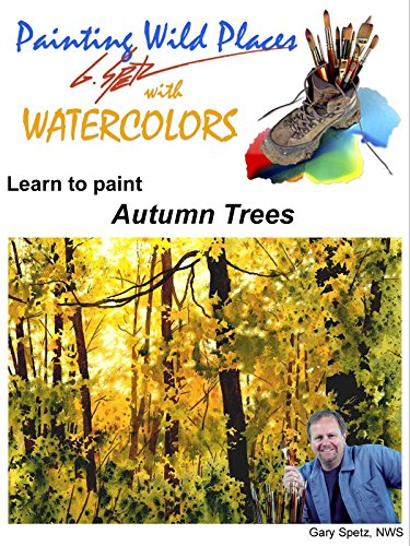 Painting Wild Places with Watercolors: Learn To Paint Autumn Trees