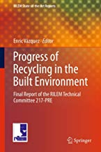 Progress of Recycling in the Built Environment: Final report of the RILEM Technical Committee 217-PRE (RILEM State-of-the-Art Reports Book 8)