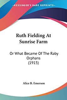 Ruth Fielding At Sunrise Farm: Or What Became Of The Raby Orphans (1915)