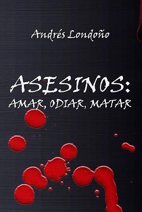 Asesinos: amar, odiar, matar (Spanish Edition)