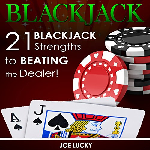 Blackjack: 21 Blackjack Strengths to Beating the Dealer! audiobook cover art