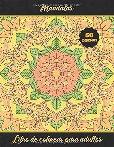 MANDALAS. LIBRO DE COLOREAR PARA ADULTOS: Consigue un Mayor Estado de Relajación y Disminuye tu Estrés | Cuaderno para Pintar hasta 50 Mandalas | Regalo Creativo y Original.