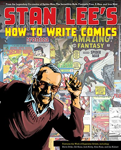 Stan Lee's How To Write Comics: From the Legendary Co-creator of Spider-man, the Incredible Hulk, Fantasy Four, X-Men, and Iron Man
