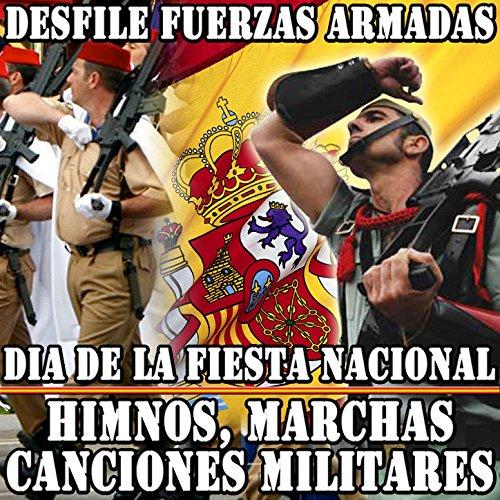 Desfile Fuerzas Armadas. Día de la Fiesta Nacional. Himnos, Marchas Canciones Militares