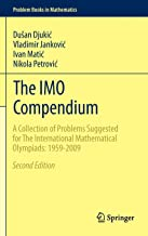 The imo Compendium: مجموعة من مشكلات المقترحة للحصول على International mathematical olympiads: 1959–2009الإصدار الثاني (كتب مشكلة في الرياضيات)