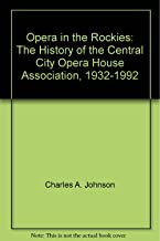 Opera in the Rockies: The History of the Central City Opera House Association, 1932-1992