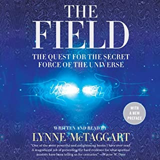 The Field - Updated Edition     The Quest for the Secret Force of the Universe              By:                                                                                                                                 Lynne McTaggart                               Narrated by:                                                                                                                                 Lynne McTaggart                      Length: 10 hrs and 12 mins     525 ratings     Overall 4.5