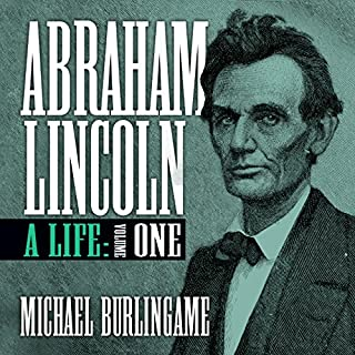 Abraham Lincoln: A Life, Volume One                   By:                                                                                                                                 Michael Burlingame                               Narrated by:                                                                                                                                 Sean Pratt                      Length: 49 hrs and 19 mins     109 ratings     Overall 4.7