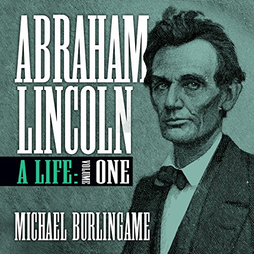 Abraham Lincoln: A Life, Volume One                   By:                                                                                                                                 Michael Burlingame                               Narrated by:                                                                                                                                 Sean Pratt                      Length: 49 hrs and 19 mins     4 ratings     Overall 4.8