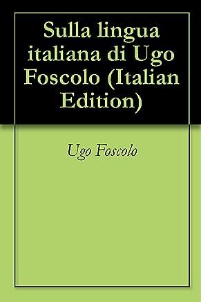 Sulla lingua italiana di Ugo Foscolo