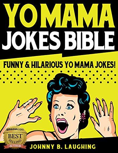 Yo Mama Jokes Bible: 350+ Funny & Hilarious Yo Mama Jokes (Funny Yo Momma Jokes Book 1)