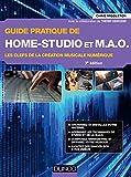 Guide pratique de Home-Studio et MAO - 3e éd. - Les clefs de la création musicale numérique: Les clefs de la création musicale numérique