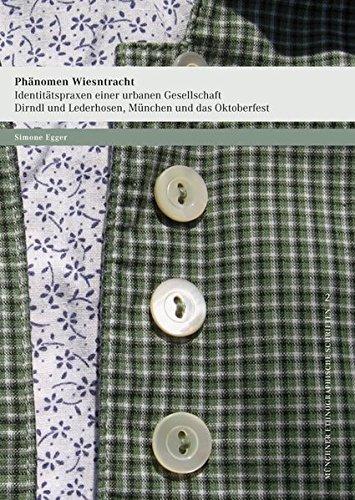 Phänomen Wiesntracht · Identitätspraxen einer urbanen Gesellschaft.: Dirndl und Lederhosen, München und das Oktoberfest (Münchner ethnographische Schriften) by Simone Egger (2008-08-28)