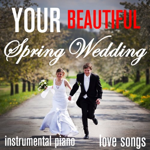 Your Beautiful Spring Wedding - Instrumental Piano Love Songs