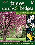 Trees, Shrubs & Hedges for Your Home: Secrets for Selection and Care (Creative Homeowner) Over 1,000 Plant Descriptions and 550 Photos to Help You Design Your Landscape and Enhance Your Outdoor Space