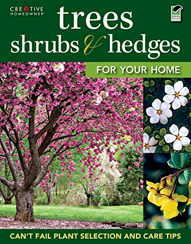 Compare Textbook Prices for Trees, Shrubs & Hedges for Your Home: Secrets for Selection and Care Creative Homeowner Over 1,000 Plant Descriptions and 550 Photos to Help You Design Your Landscape and Enhance Your Outdoor Space Third Edition ISBN 9781580115070 by Editors of Creative Homeowner,Landscaping