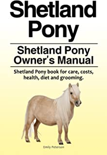 Shetland Pony. Shetland Pony Owner's Manual. Shetland Pony book for care, costs, health, diet and grooming.