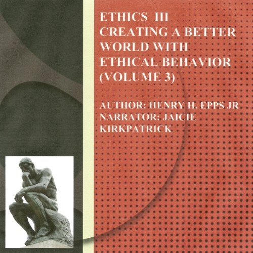 Ethics Vol III     Creating a Better World with Ethical Behavior, Volume 3              By:                                                                                                                                 Henry Harrison Epps Jr.                               Narrated by:                                                                                                                                 Jaicie Kirkpatrick                      Length: 3 hrs and 15 mins     Not rated yet     Overall 0.0
