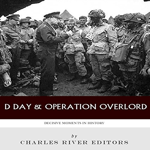 Decisive Moments in History: D-Day & Operation Overlord audiobook cover art