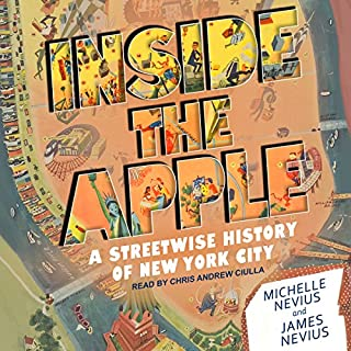 Inside the Apple     A Streetwise History of New York City              By:                                                                                                                                 Michelle Nevius,                                                                                        James Nevius                               Narrated by:                                                                                                                                 Chris Andrew Ciulla                      Length: 17 hrs and 10 mins     5 ratings     Overall 4.4