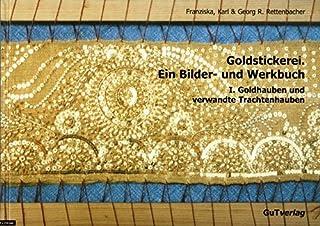 Goldstickerei. Ein Bilder- und Werkbuch: Band I: Goldhauben und verwandte Trachtenhauben