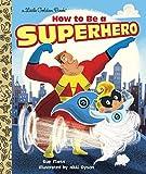 How to Be a Superhero (Little Golden Book)