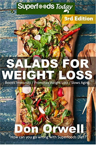 Salads for Weight Loss: Over 80 Quick & Easy Gluten Free Low Cholesterol Whole Foods Recipes full of Antioxidants & Phytochemicals (Natural Weight Loss Transformation Book 93)