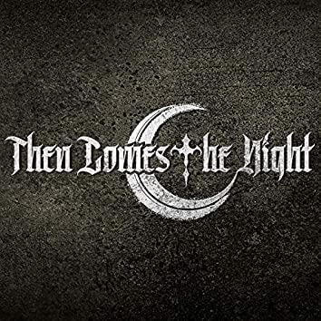 Then Comes the Night