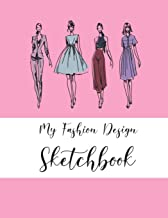 My Fashion Design Sketchbook: Novelty Gifts Book for Fashion Designers for Women - Fashion Figure Templates - Blank Fashion Croquis Notebook To Draw ... Design Ideas And Build Your Portfolio Fast