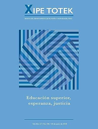 Educación superior, esperanza, justicia (Xipe totek 106) (Spanish Edition)
