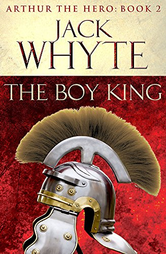 The Boy King: Legends of Camelot 2 (Arthur the Hero – Book II)