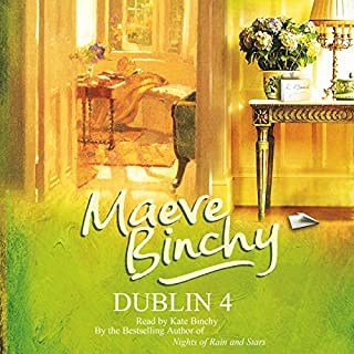 Dublin 4                   By:                                                                                                                                 Maeve Binchy                               Narrated by:                                                                                                                                 Kate Binchy                      Length: 5 hrs and 17 mins     11 ratings     Overall 4.5