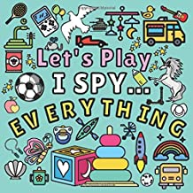 Let's Play I Spy... Everything: Look and See Fun Picture Puzzle Book for 2-5 Year Old's Kid's Toddler's Preschooler's Chil...