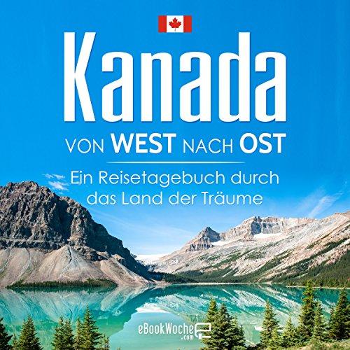 Kanada von West nach Ost: Ein Reisetagebuch durch das Land der Träume Titelbild