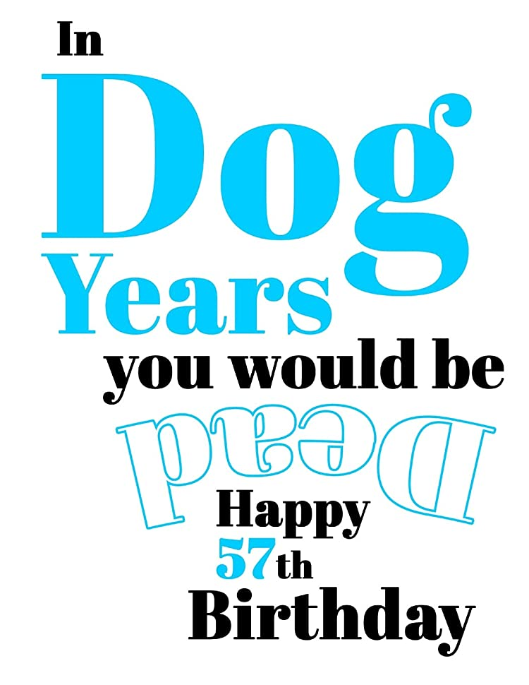 Happy 57th Birthday: In Dog Years You Would Be Dead Funny Birthday Journal with 105 Lined Pages to Write In